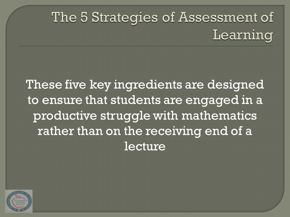 These five key ingredients are designed to ensure that students are engaged in a productive struggle with mathematics rather than on the receiving end of a lecture
