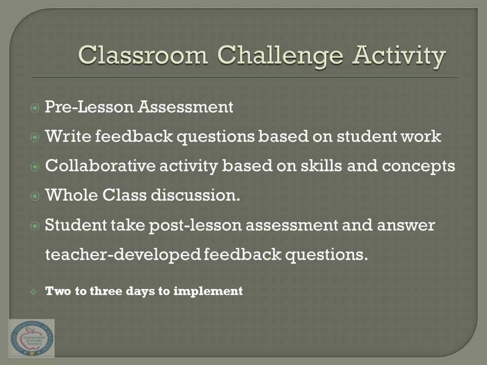  Pre-Lesson Assessment  Write feedback questions based on student work  Collaborative activity based on skills and concepts  Whole Class discussion.