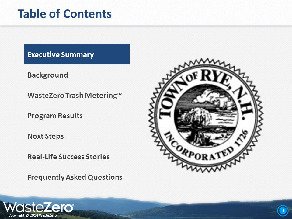 Copyright © 2014 WasteZero 3 Table of Contents Executive Summary Background WasteZero Trash Metering™ Program Results Next Steps Real-Life Success Stories Frequently Asked Questions