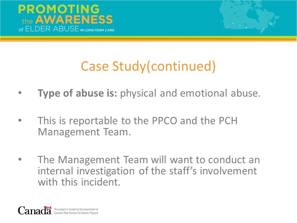 Case Study(continued) Type of abuse is: physical and emotional abuse.
