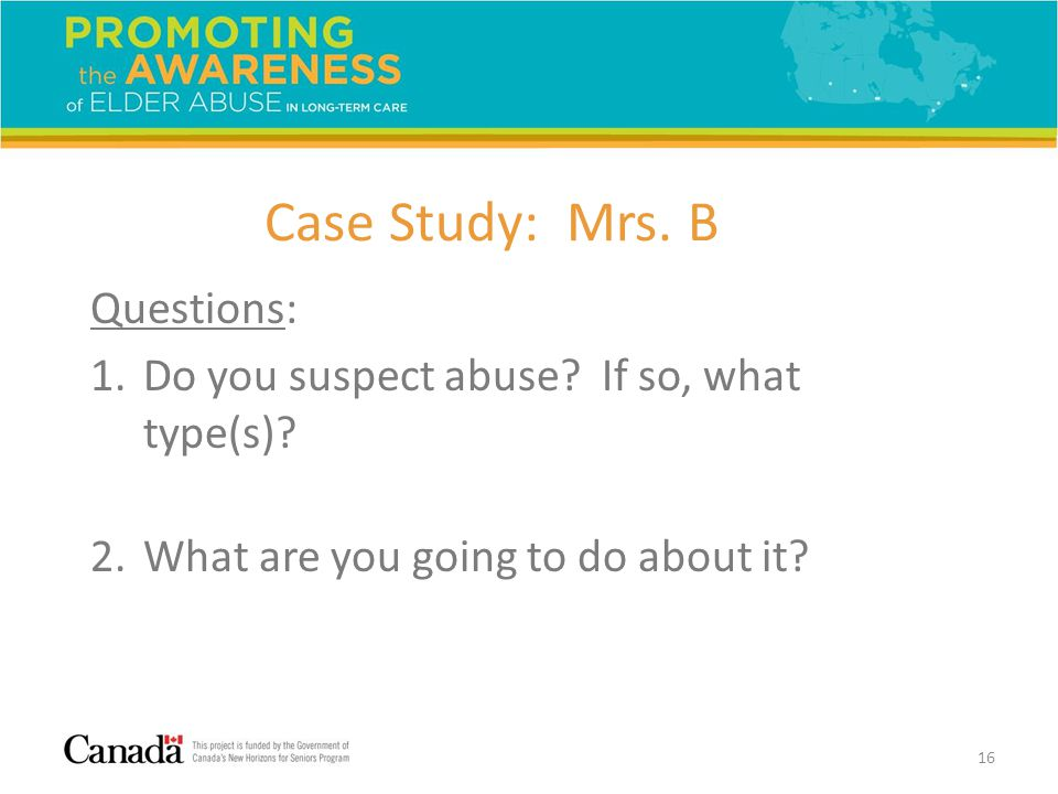 Case Study: Mrs. B Questions: 1.Do you suspect abuse.