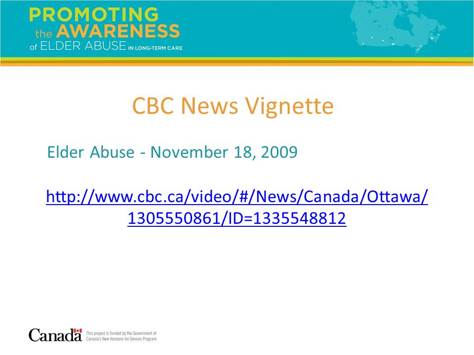 Elder Abuse - November 18, 2009 http://www.cbc.ca/video/#/News/Canada/Ottawa/ 1305550861/ID=1335548812 CBC News Vignette