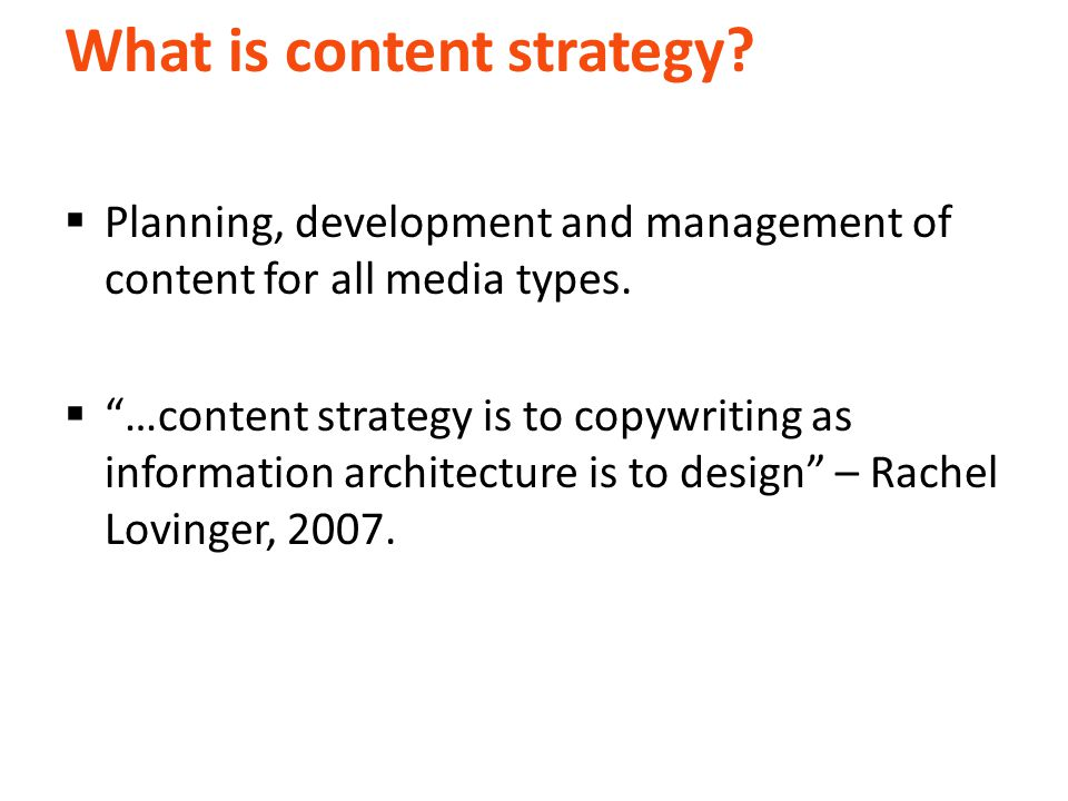 What is content strategy.  Planning, development and management of content for all media types.