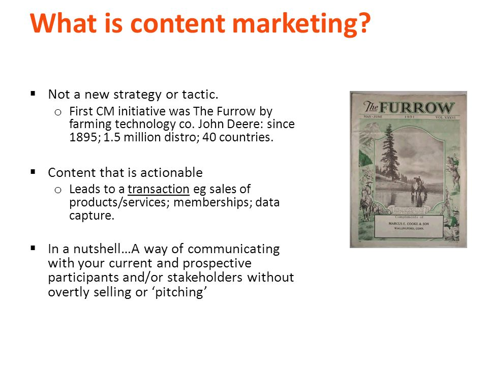 What is content marketing.  Not a new strategy or tactic.