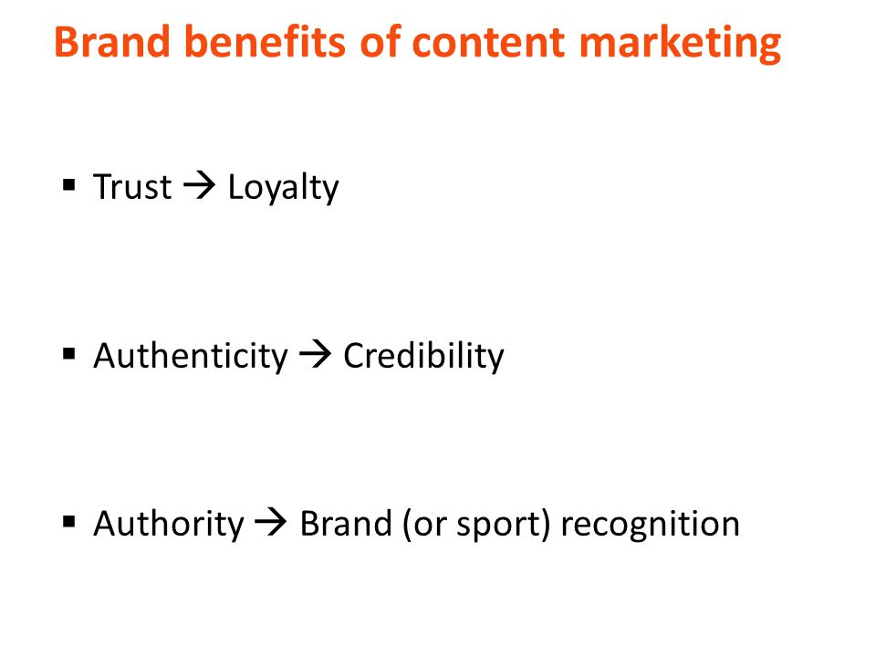 Brand benefits of content marketing  Trust  Loyalty  Authenticity  Credibility  Authority  Brand (or sport) recognition