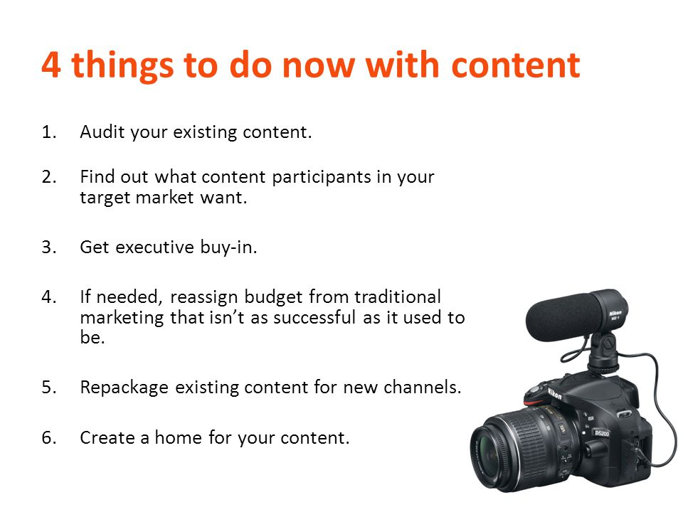 4 things to do now with content 1.Audit your existing content.