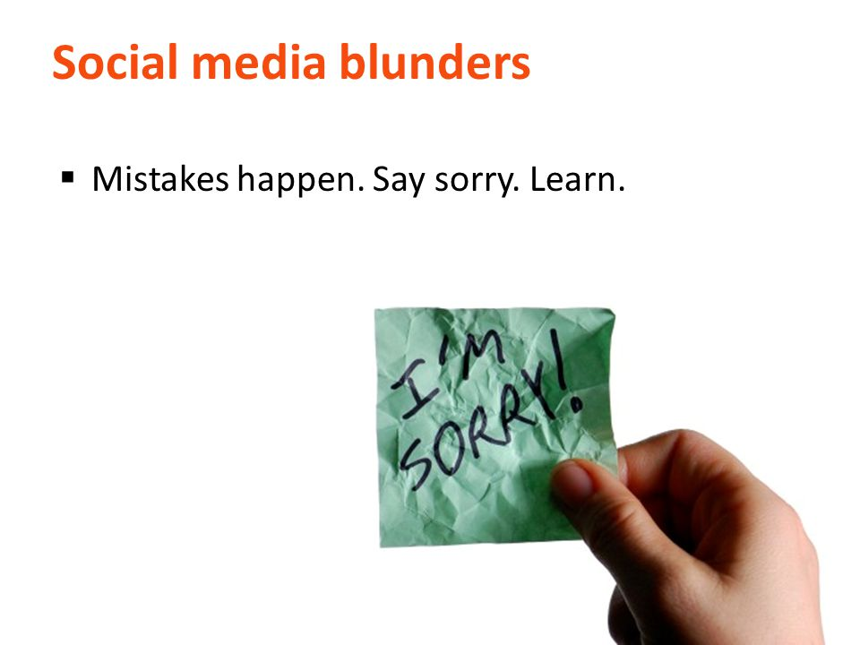 Social media blunders  Mistakes happen. Say sorry. Learn.