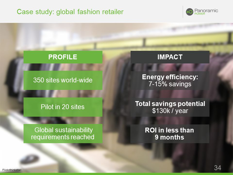 Case study: global fashion retailer ©2013 Proprietary and Confidential 34 Flickr/thinkretail 350 sites world-wide Pilot in 20 sites Global sustainability requirements reached Energy efficiency: 7-15% savings Total savings potential $130k / year ROI in less than 9 months PROFILEIMPACT