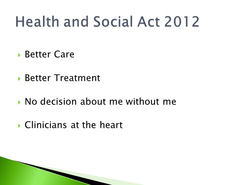  Better Care  Better Treatment  No decision about me without me  Clinicians at the heart