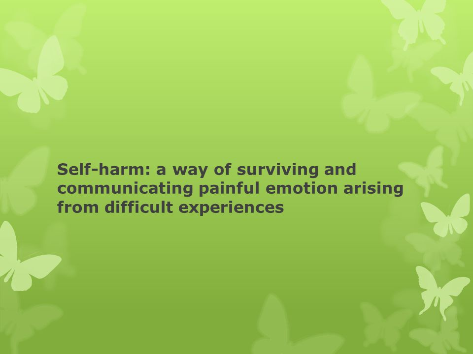 Self-harm: a way of surviving and communicating painful emotion arising from difficult experiences