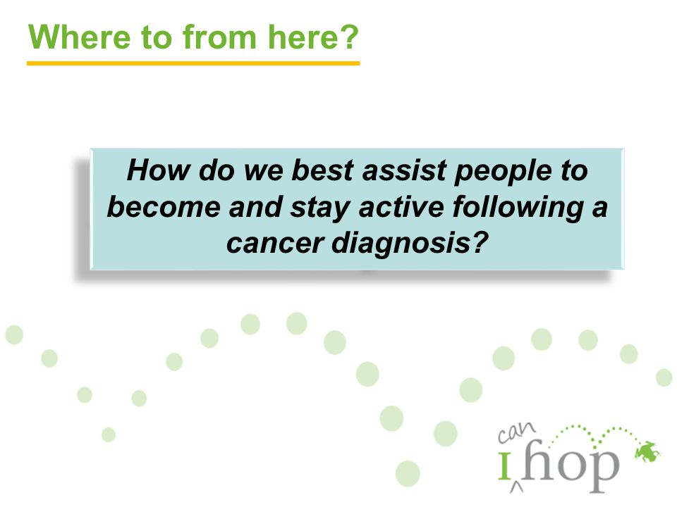 How do we best assist people to become and stay active following a cancer diagnosis.
