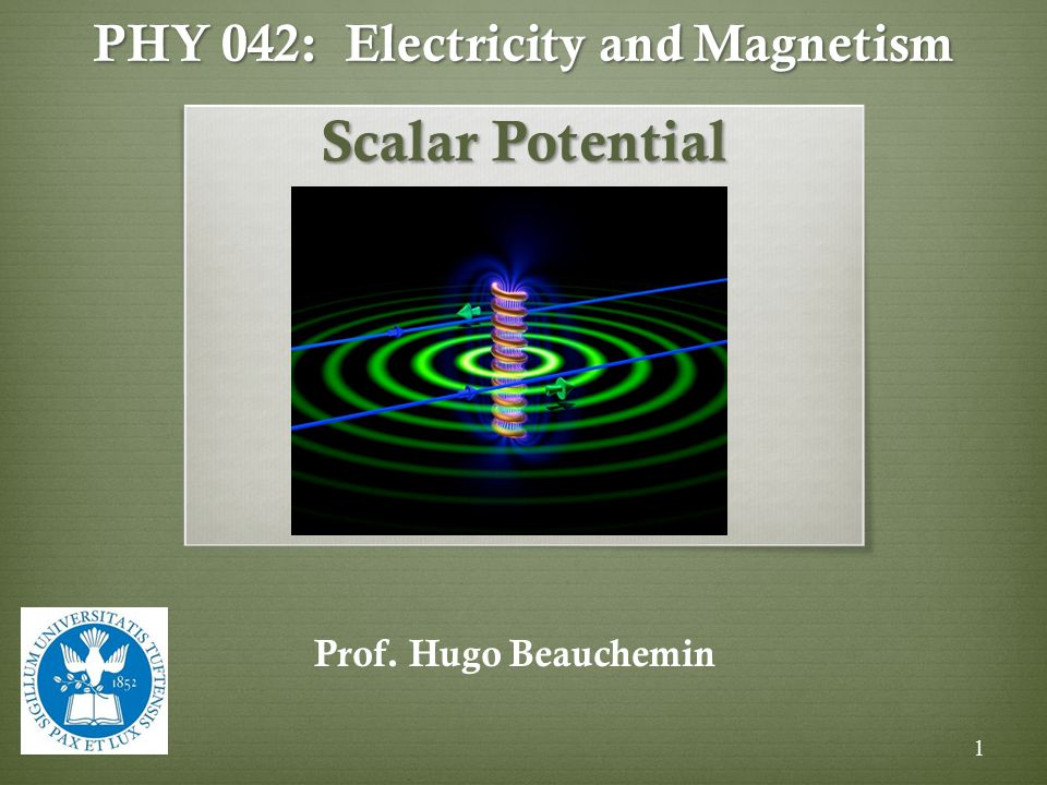 PHY 042: Electricity and Magnetism Scalar Potential Prof. Hugo Beauchemin 1