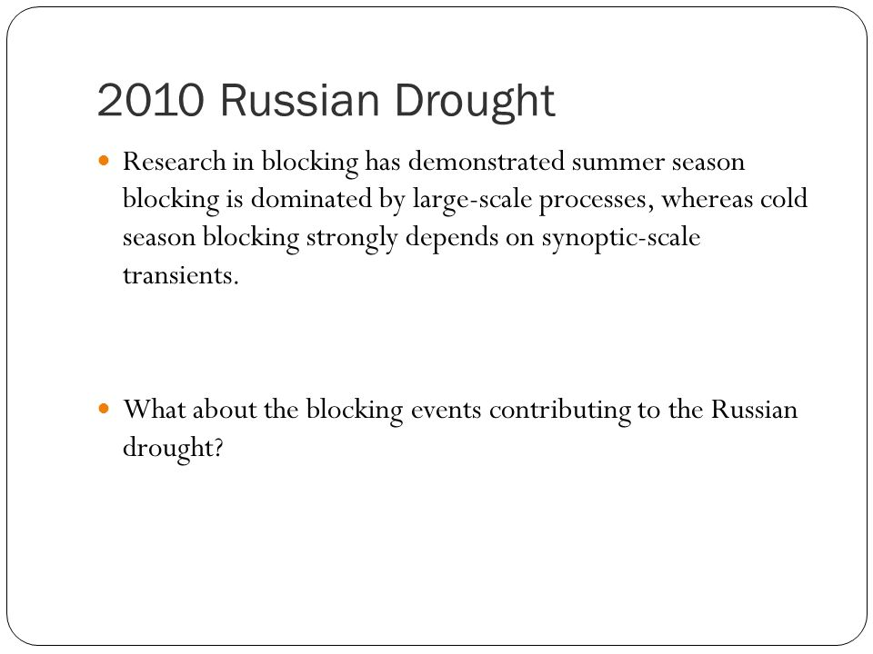 2010 Russian Drought Research in blocking has demonstrated summer season blocking is dominated by large-scale processes, whereas cold season blocking strongly depends on synoptic-scale transients.