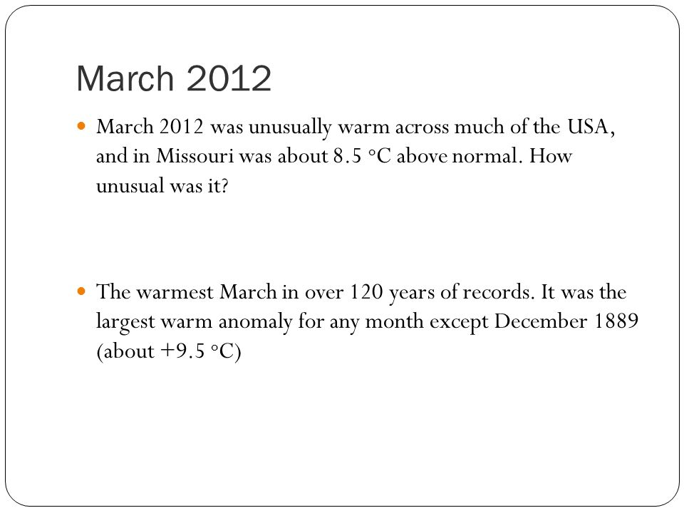 March 2012 March 2012 was unusually warm across much of the USA, and in Missouri was about 8.5 o C above normal.