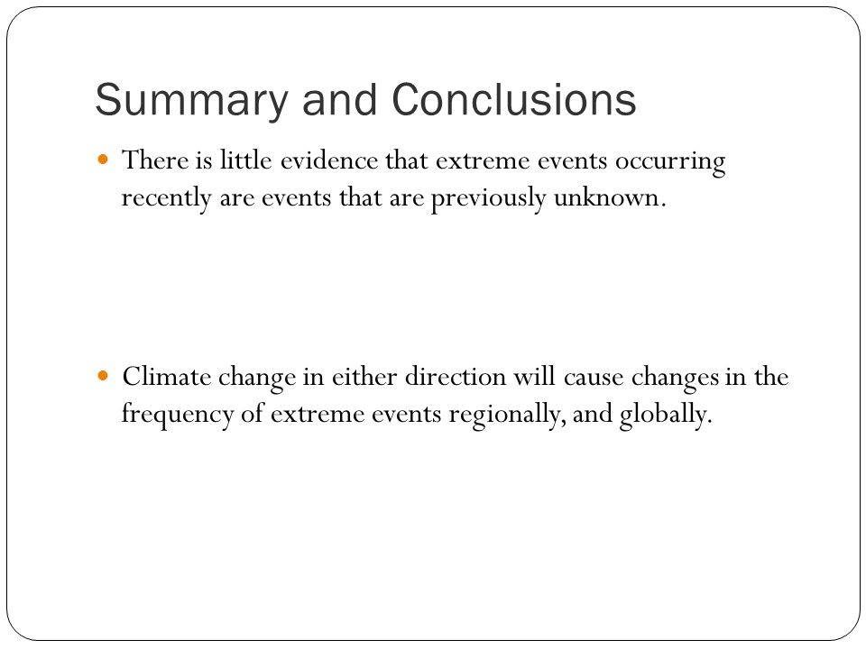 Summary and Conclusions There is little evidence that extreme events occurring recently are events that are previously unknown.