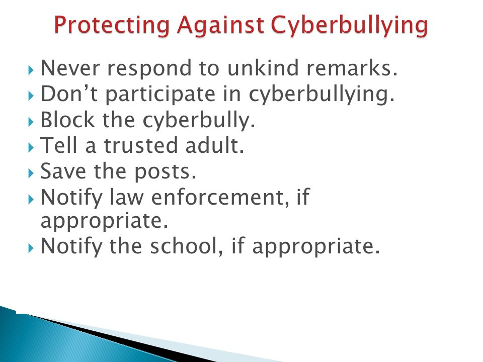  Never respond to unkind remarks.  Don't participate in cyberbullying.