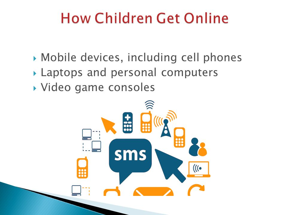  Mobile devices, including cell phones  Laptops and personal computers  Video game consoles