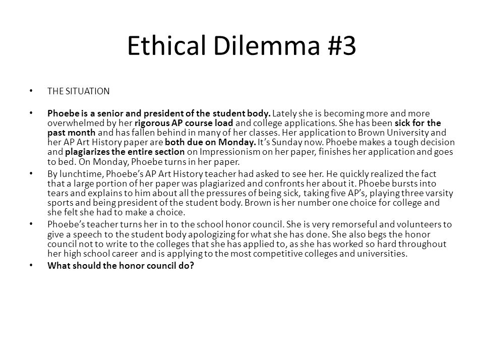 Ethical Dilemma #3 THE SITUATION Phoebe is a senior and president of the student body.