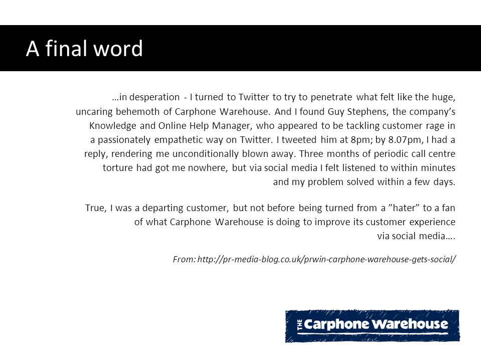 A final word …in desperation - I turned to Twitter to try to penetrate what felt like the huge, uncaring behemoth of Carphone Warehouse.