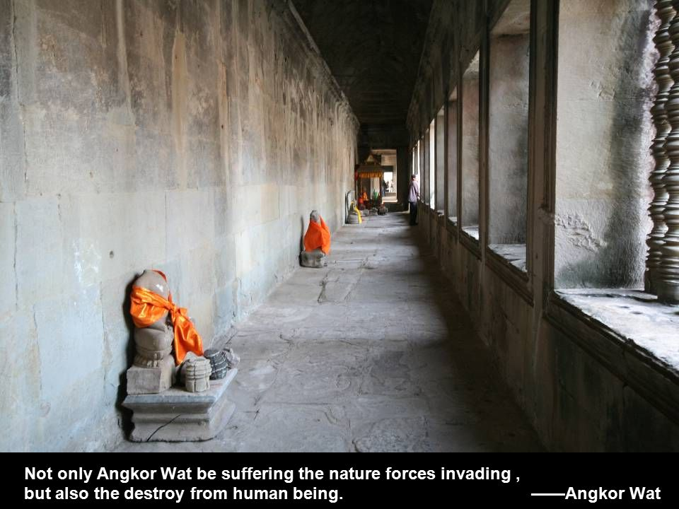 Not only Angkor Wat be suffering the nature forces invading, but also the destroy from human being.
