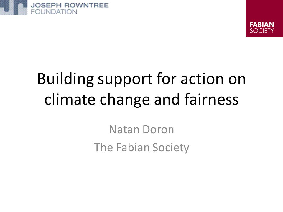 Building support for action on climate change and fairness Natan Doron The Fabian Society