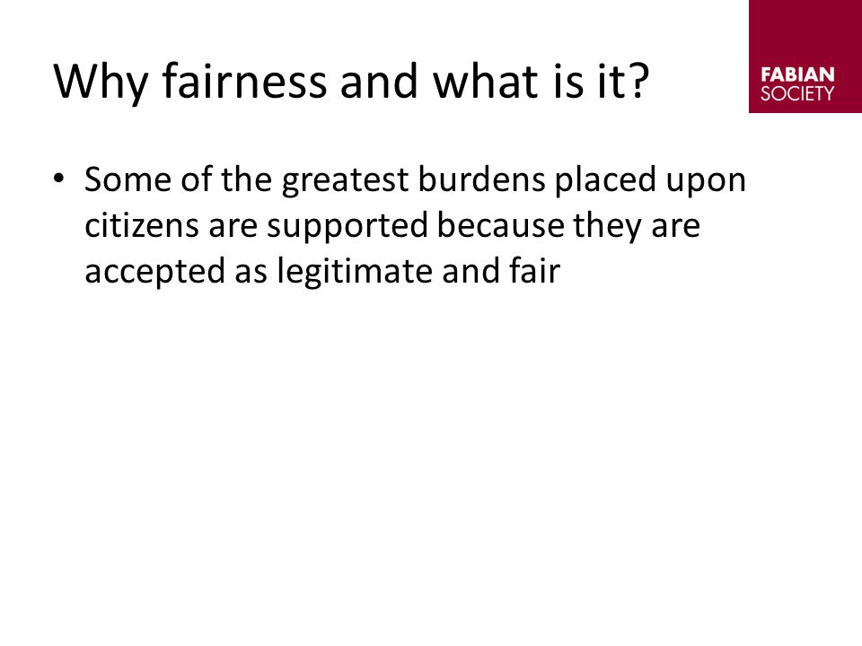 Some of the greatest burdens placed upon citizens are supported because they are accepted as legitimate and fair Why fairness and what is it