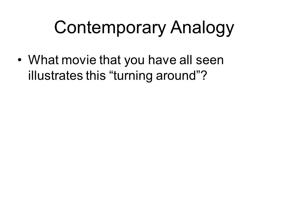 Contemporary Analogy What movie that you have all seen illustrates this turning around