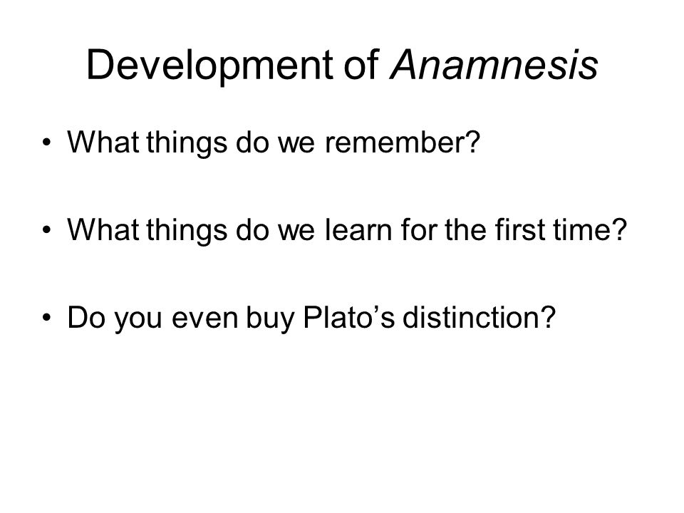 Development of Anamnesis What things do we remember.