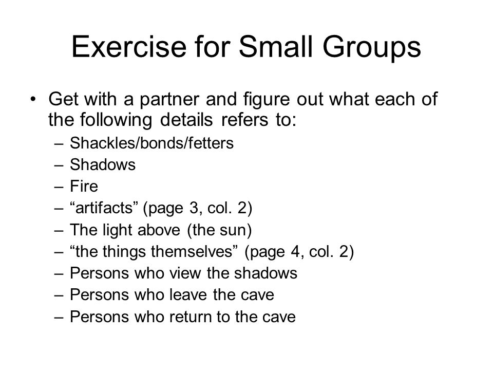 Exercise for Small Groups Get with a partner and figure out what each of the following details refers to: –Shackles/bonds/fetters –Shadows –Fire – artifacts (page 3, col.