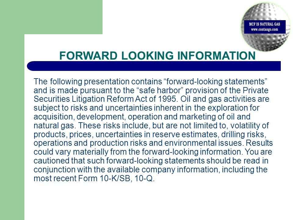 FORWARD LOOKING INFORMATION The following presentation contains forward-looking statements and is made pursuant to the safe harbor provision of the Private Securities Litigation Reform Act of 1995.