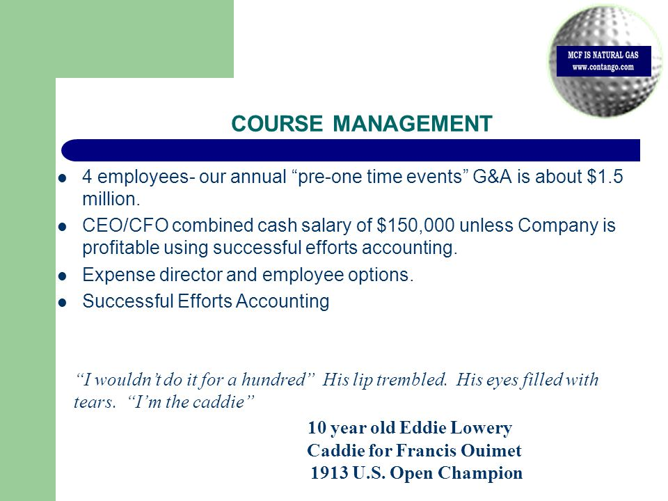 COURSE MANAGEMENT 4 employees- our annual pre-one time events G&A is about $1.5 million.