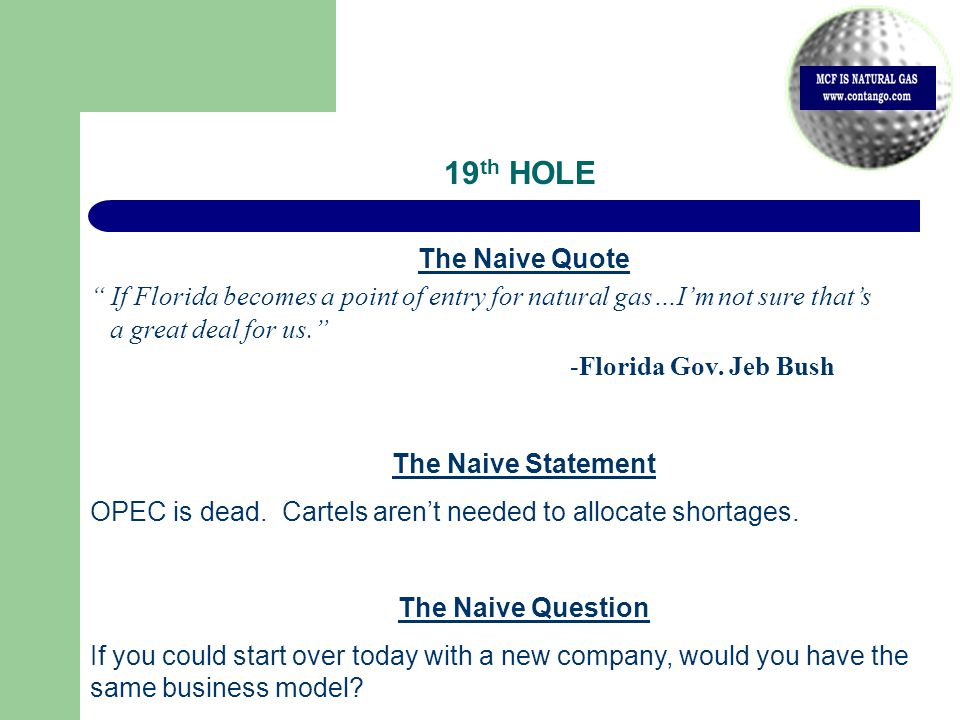 19 th HOLE The Naive Quote If Florida becomes a point of entry for natural gas…I'm not sure that's a great deal for us. -Florida Gov.