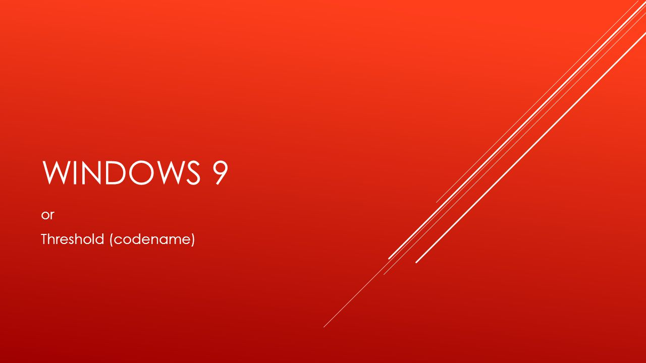 WINDOWS 9 or Threshold (codename)