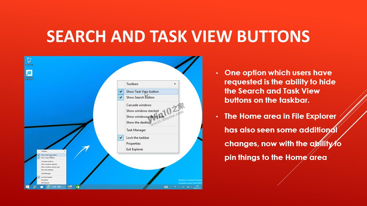 SEARCH AND TASK VIEW BUTTONS One option which users have requested is the ability to hide the Search and Task View buttons on the taskbar.