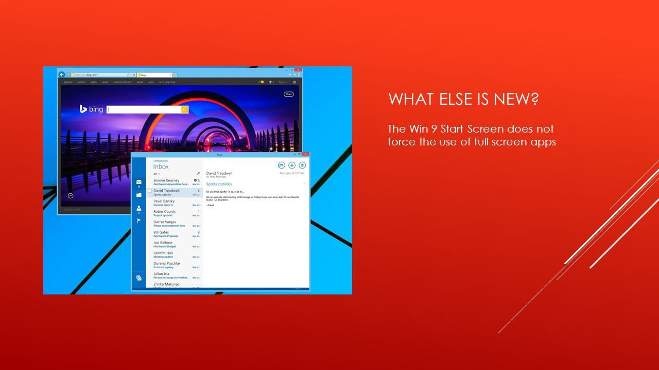 WHAT ELSE IS NEW The Win 9 Start Screen does not force the use of full screen apps