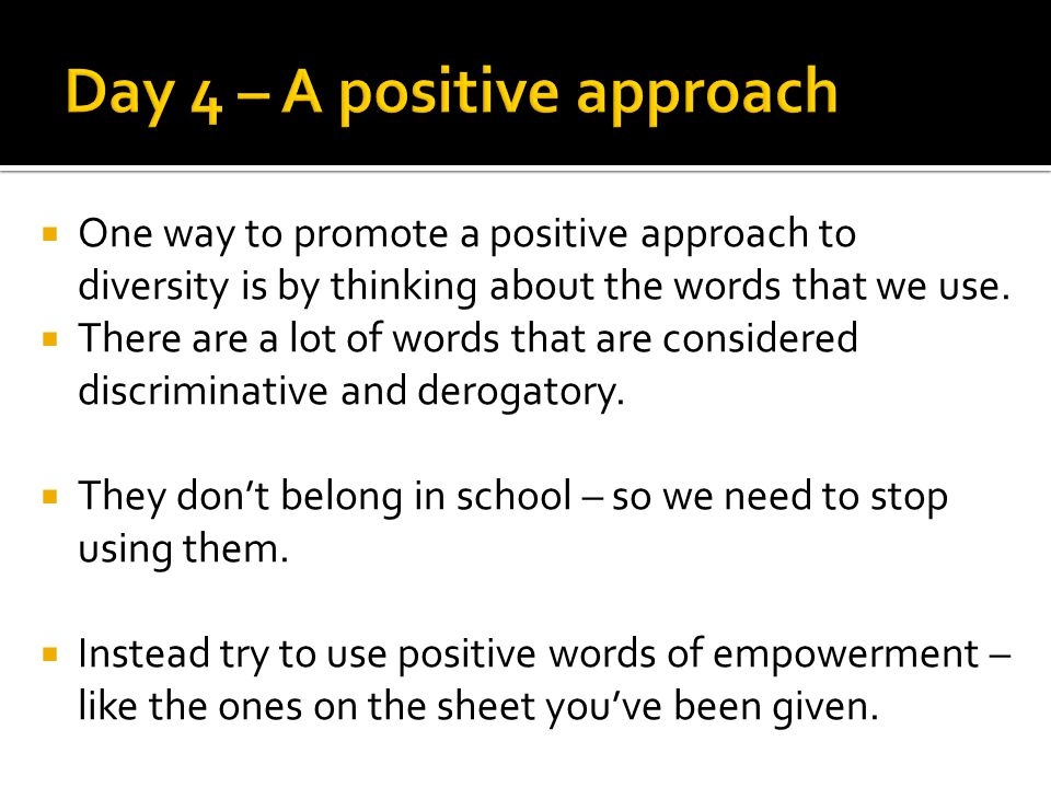  One way to promote a positive approach to diversity is by thinking about the words that we use.