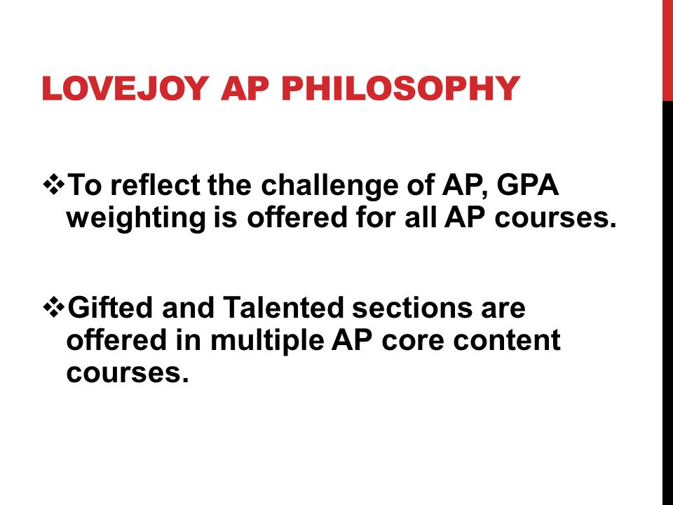 LOVEJOY AP PHILOSOPHY  To reflect the challenge of AP, GPA weighting is offered for all AP courses.