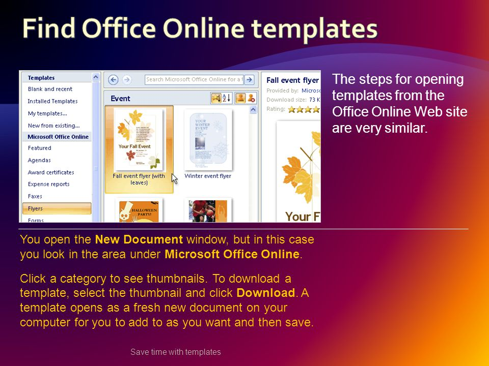 Save time with templates The steps for opening templates from the Office Online Web site are very similar.