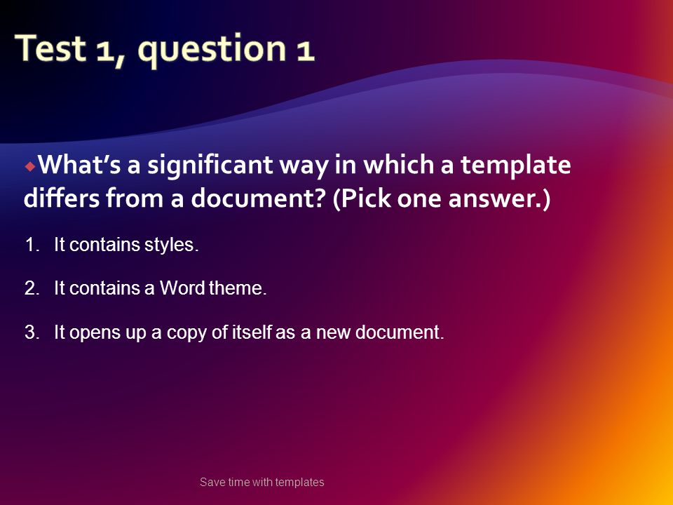  What's a significant way in which a template differs from a document.