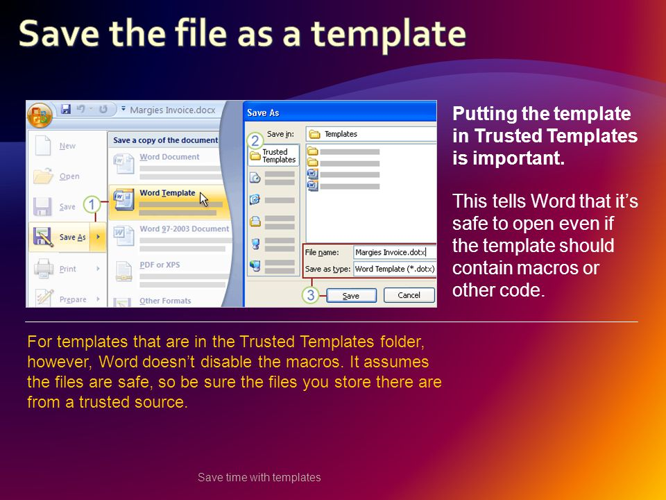 Save time with templates Putting the template in Trusted Templates is important.