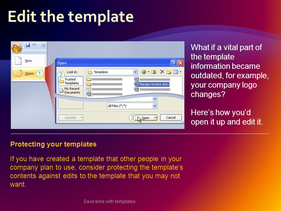 Save time with templates What if a vital part of the template information became outdated, for example, your company logo changes.