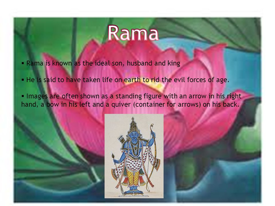  Rama is known as the ideal son, husband and king  He is said to have taken life on earth to rid the evil forces of age.
