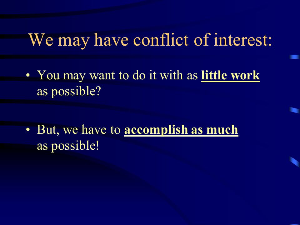 We may have conflict of interest: You may want to do it with as little work as possible.