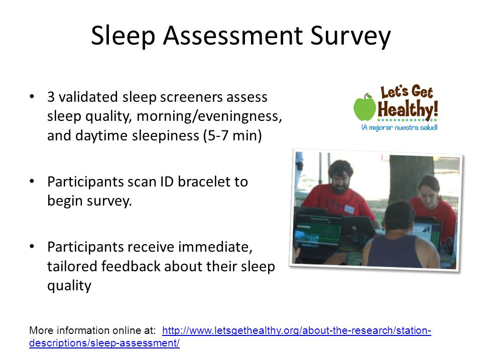 Sleep Assessment Survey 3 validated sleep screeners assess sleep quality, morning/eveningness, and daytime sleepiness (5-7 min) Participants scan ID bracelet to begin survey.