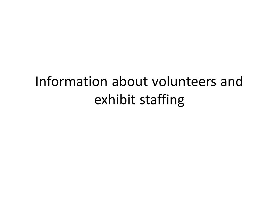 Information about volunteers and exhibit staffing