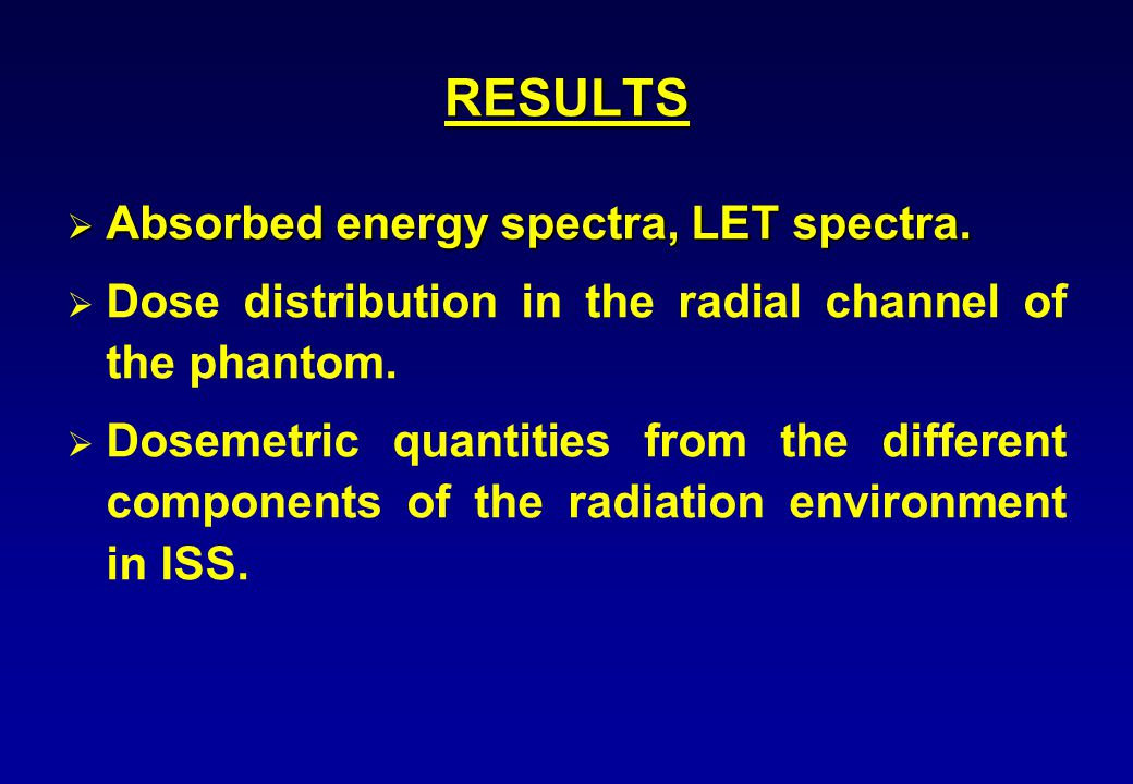 RESULTS  Absorbed energy spectra, LET spectra.