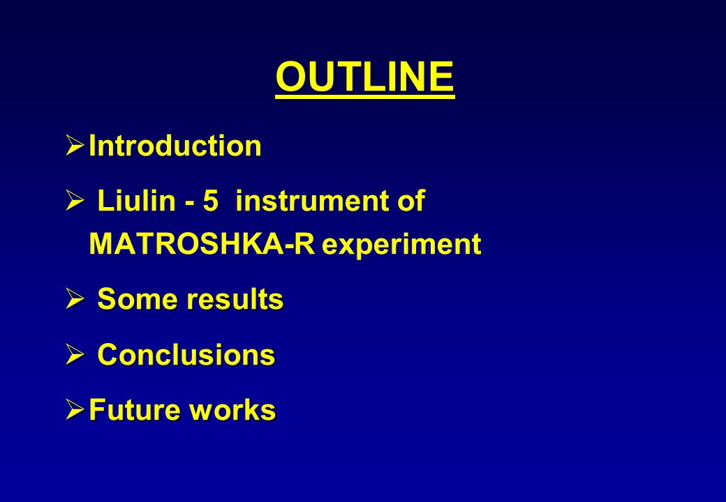 OUTLINE   Introduction   Liulin - 5 instrument of MATROSHKA-R experiment  Some results  Conclusions  Future works