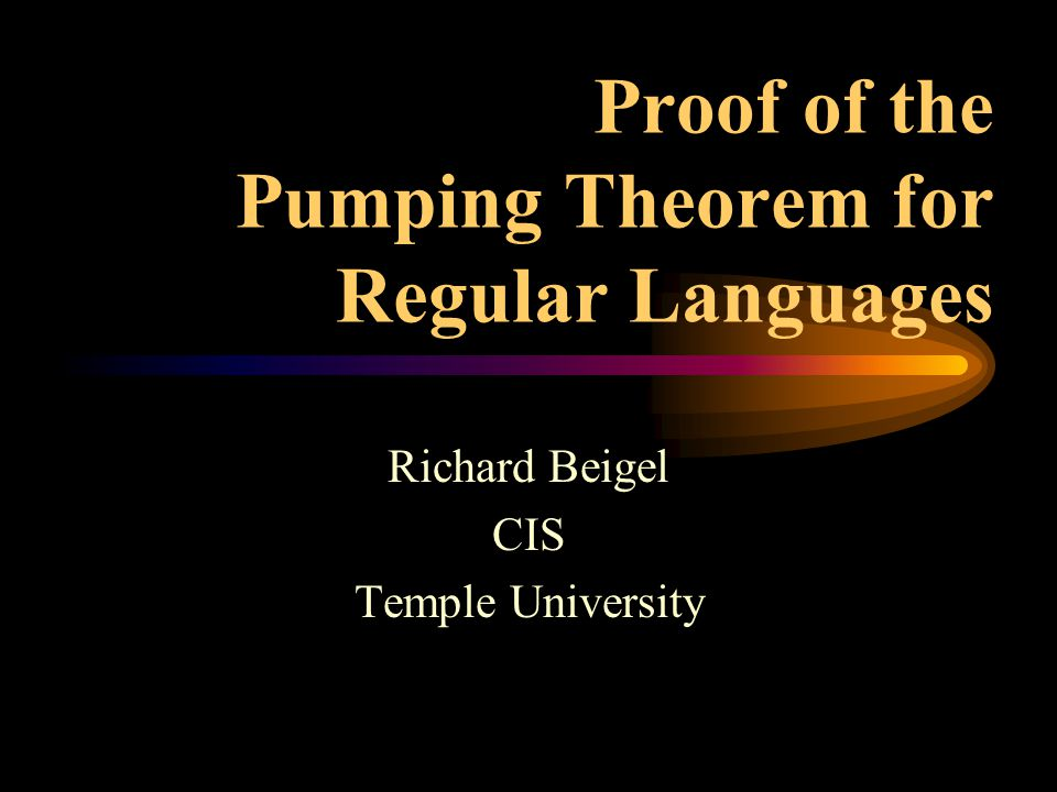 Proof of the Pumping Theorem for Regular Languages Richard Beigel CIS Temple University