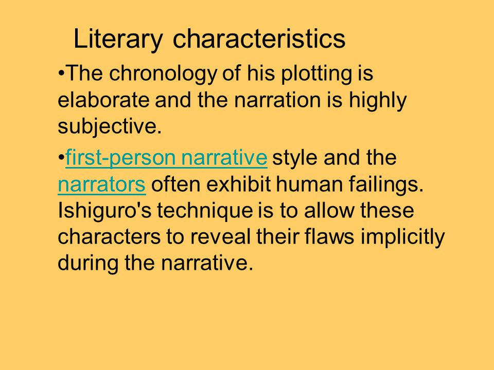 Literary characteristics The chronology of his plotting is elaborate and the narration is highly subjective.