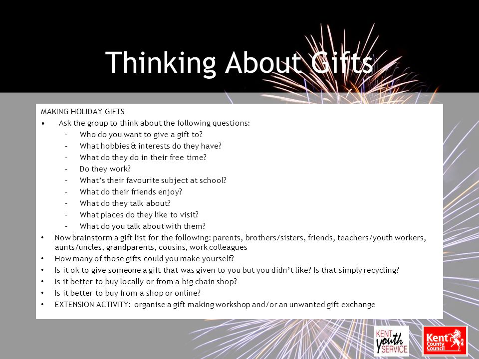 Thinking About Gifts MAKING HOLIDAY GIFTS Ask the group to think about the following questions: –Who do you want to give a gift to.